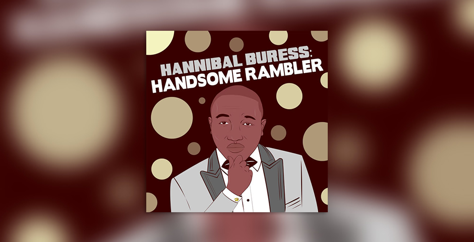 - Hannibal Buress: Handsome Rambler