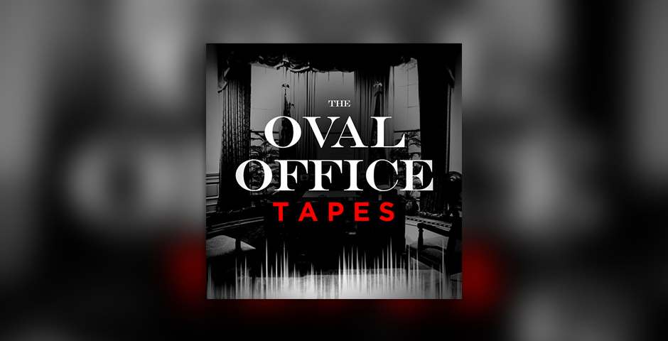 Nominee - THE OVAL OFFICE TAPES