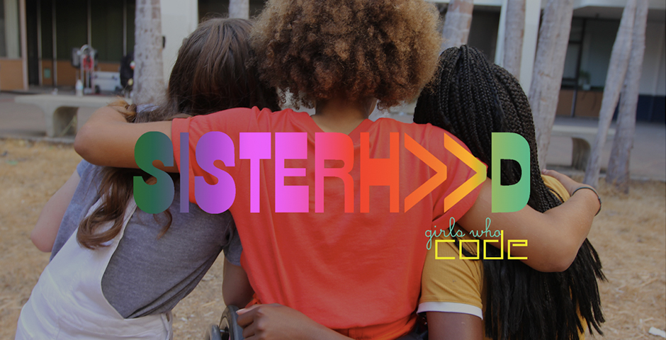 Girls Who Code – Sisterh>>d Campaign – Full Visual Album + Raise Your Hand Activation