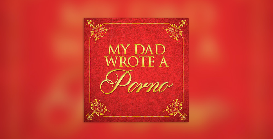 - My Dad Wrote A Porno