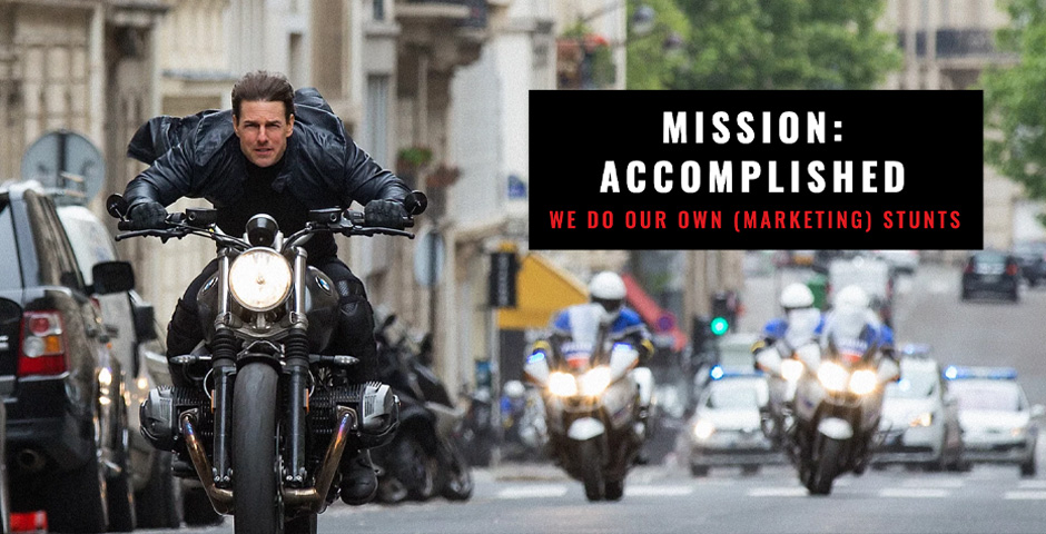 Nominee - Mission Accomplished: We Do Our Own (Marketing) Stunts