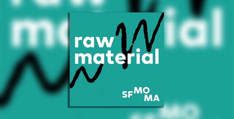Nominee - Raw Material: A Podcast from SFMOMA